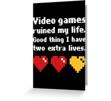Video Games Ruined My Life Good Thing Two Extra Lives Greeting Card