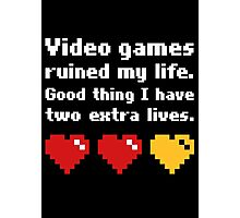 Video Games Ruined My Life Good Thing Two Extra Lives Photographic Print