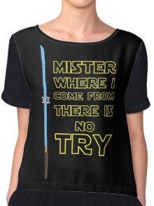 Where I come from there is no Try Chiffon Top