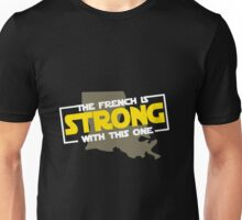 The French is Strong With This One...  Unisex T-Shirt
