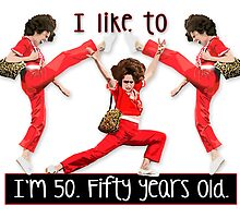 I'm 50 - Fifty Years Old by TinaGraphics