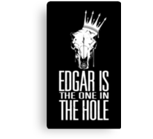 Edgar Is The One In The Hole - White Canvas Print