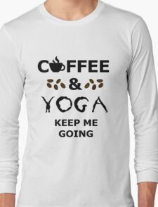 coffee and yoga keep me going Long Sleeve T-Shirt
