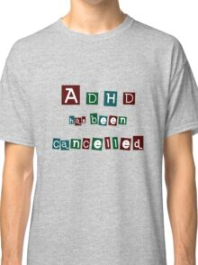 ADHD has been cancelled - alternate colours Classic T-Shirt