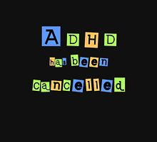 ADHD has been cancelled Unisex T-Shirt