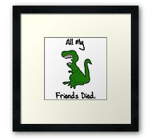 All My Friends Died Framed Print