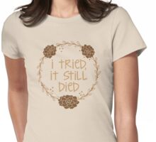 I tired, it still died (killed succulent cacti garden) Womens Fitted T-Shirt