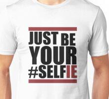 Just Be Your #Selfie Unisex T-Shirt