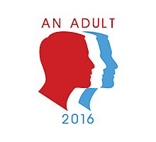 An Adult For President 2016 Photographic Print