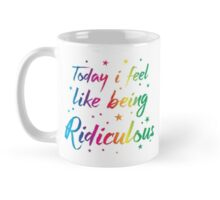 Today I feel like being ridiculous Mug