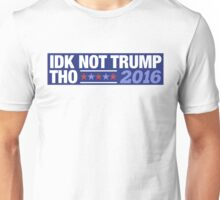 Idk Not Trump Tho. Unisex T-Shirt