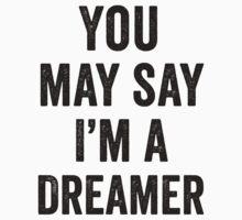 You May Say I'm A Dreamer Kids Tee