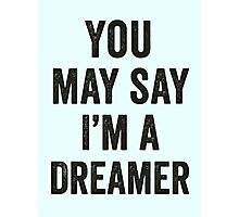 You May Say I'm A Dreamer Photographic Print