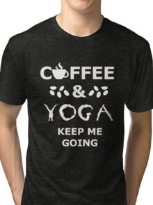 coffee and yoga keep me going Tri-blend T-Shirt