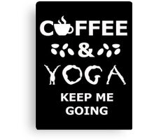 coffee and yoga keep me going Canvas Print