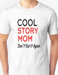cool story mom don't tell it again Unisex T-Shirt
