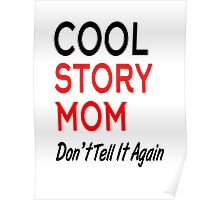 cool story mom don't tell it again Poster