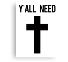 Y'all need Jesus Cross Design Canvas Print