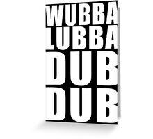 Wubba Lubba Dub Dub (White Black Background) Greeting Card