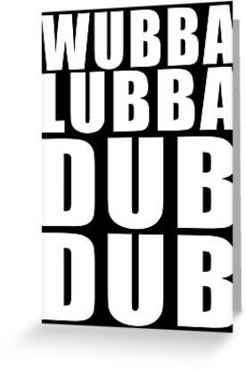 Wubba Lubba Dub Dub (White Black Background) by evanmayer