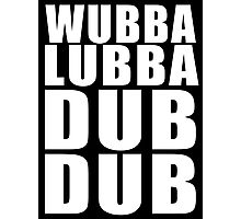 Wubba Lubba Dub Dub (White Black Background) Photographic Print