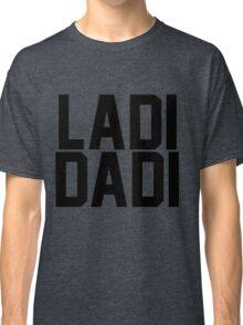 Ladi Dadi - Black Classic T-Shirt