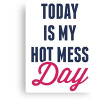 Today Is My Hot Mess Day Canvas Print