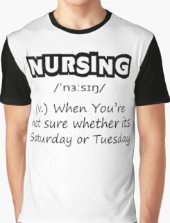 Nursing (v.) : When You're Not Sure Whether Its Saturday Or Tuesday Graphic T-Shirt