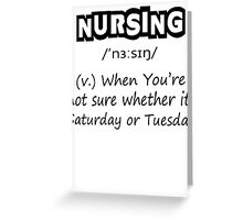 Nursing (v.) : When You're Not Sure Whether Its Saturday Or Tuesday Greeting Card
