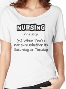 Nursing (v.) : When You're Not Sure Whether Its Saturday Or Tuesday Women's Relaxed Fit T-Shirt
