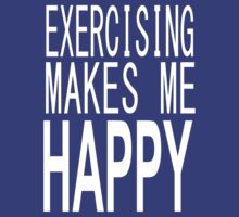 Exercising Makes Me Happy by onyxdesigns