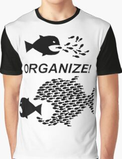 Organize! Citizens Unite! Activists Unite! Laborers Unite! .  Graphic T-Shirt