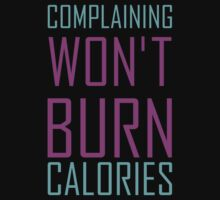 Complaining Won't Burn Calories by onyxdesigns