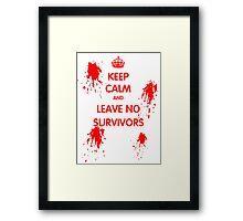 Keep Calm And Leave No Survivors Framed Print