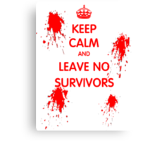 Keep Calm And Leave No Survivors Canvas Print