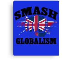 Brexit T-Shirt, Smash Globalism T-Shirt Canvas Print