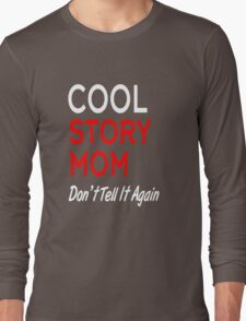 cool story mom don't tell it again Long Sleeve T-Shirt