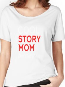 cool story mom don't tell it again Women's Relaxed Fit T-Shirt