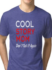 cool story mom don't tell it again Tri-blend T-Shirt