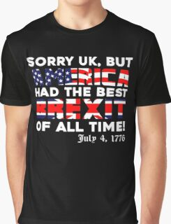 Brexit Tshirt, Sorry UK But America Had The Best Brexit Of All Time Since 4 July 1776 Graphic T-Shirt