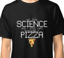 Science Can't Download a Pizza Classic T-Shirt
