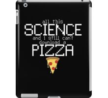 Science Can't Download a Pizza iPad Case/Skin