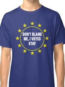 Voted Stay T-Shirt, Don't Blame Me, Anti Brexit Voted Remain Classic T-Shirt