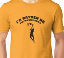 I'd Rather Be Playing Basketball Unisex T-Shirt