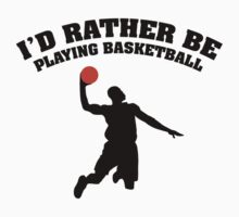 I'd Rather Be Playing Basketball by DesignFactoryD