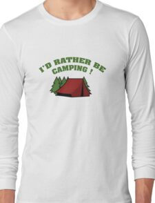 I'd Rather Be Camping Long Sleeve T-Shirt