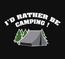 I'd Rather Be Camping by DesignFactoryD