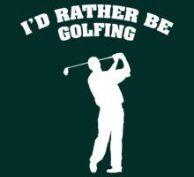 I'd Rather Be Golfing by DesignFactoryD