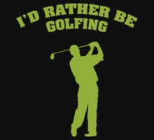 I'd Rather Be Golfing by DesignFactoryD