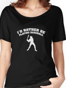 I'd Rather Be Playing Baseball Women's Relaxed Fit T-Shirt
